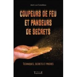 COUPEURS DE FEU ET PANSEURS DE SECRETS - TECHNIQUES SECRETS ET PRIERES