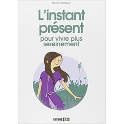 L'INSTANT PRESENT - POUR VIVRE PLUS SEREINEMENT
