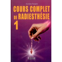 COURS COMPLET DE RADIESTHESIE TOME 1
