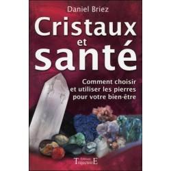 CRISTAUX ET SANTE - COMMENT CHOISIR ET UTILISER LES PIERRES POUR VOTRE BIEN-ETRE